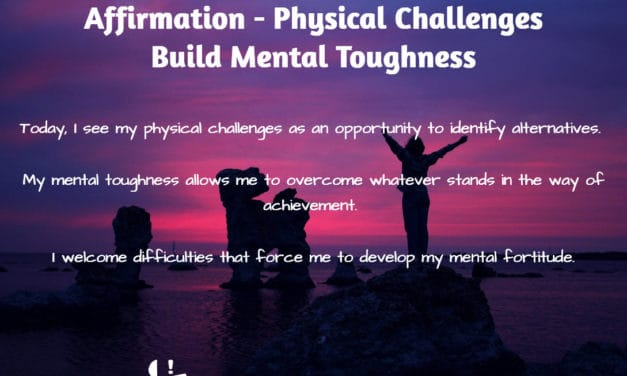 Affirmation – Physical Challenges Build Mental Toughness