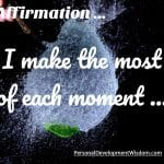 Affirmation – Make the Most of Every Moment