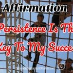 Affirmation – Persistence Is The Key To My Success