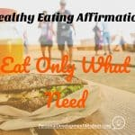 Healthy Eating Affirmation – I Eat Only What I Need