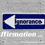 Affirmation – Admitting Ignorance