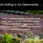 Each ending is an opportunity
